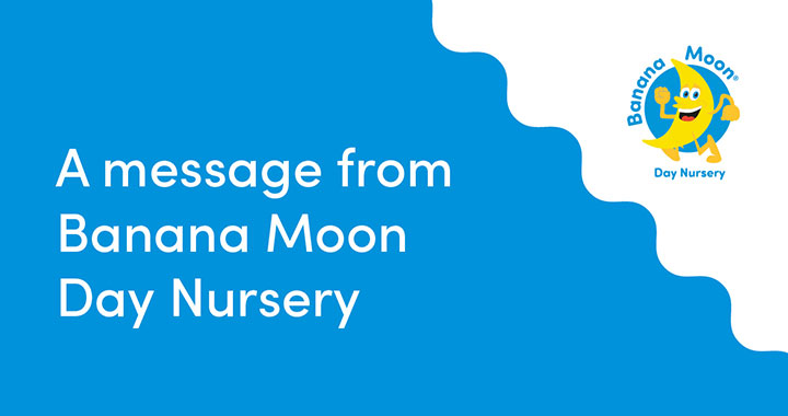 A message from Banana Moon Day Nursery
